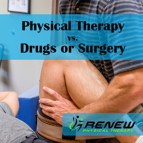Renew_Physical_Therapy_Physical Therapy vs Surgery or Drugs